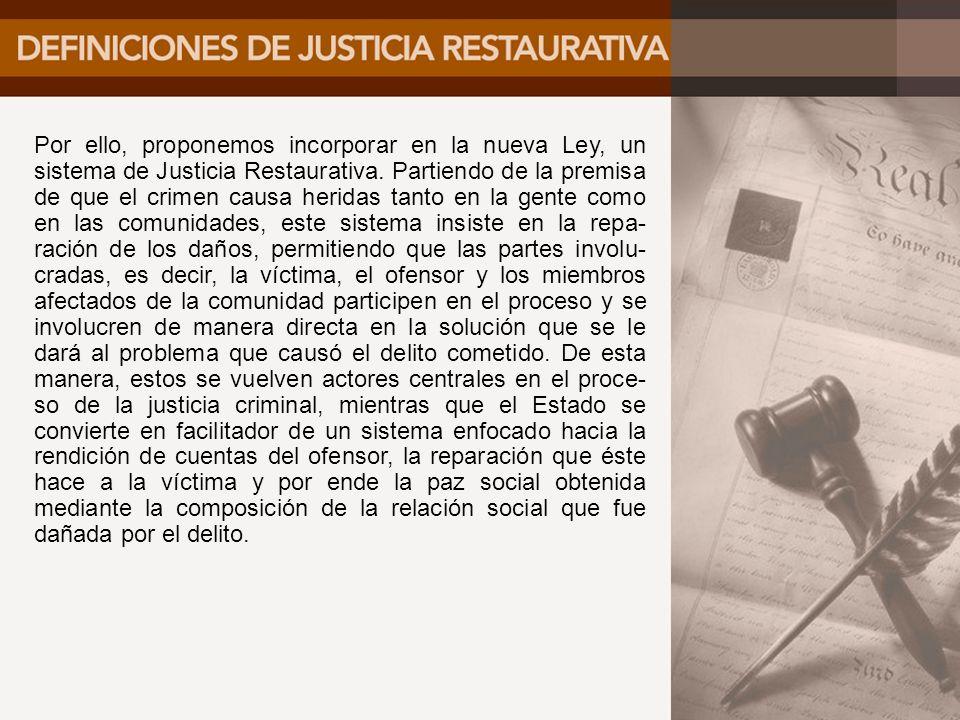 Por ello, proponemos incorporar en la nueva Ley, un sistema de Justicia Restaurativa.