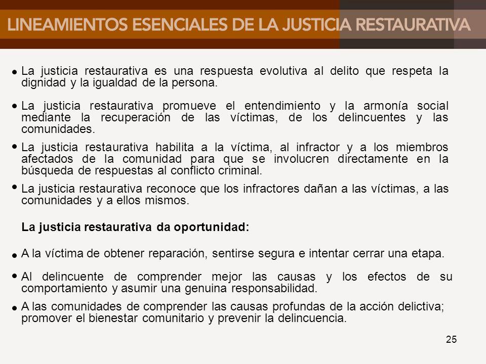La justicia restaurativa es una respuesta evolutiva al delito que respeta la dignidad y la igualdad de la persona.