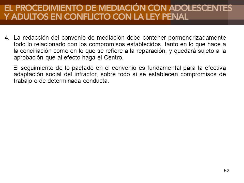 4. La redacción del convenio de mediación debe contener pormenorizadamente todo lo relacionado con los compromisos establecidos, tanto en lo que hace a la conciliación como en lo que se refiere a la reparación, y quedará sujeto a la aprobación que al efecto haga el Centro.