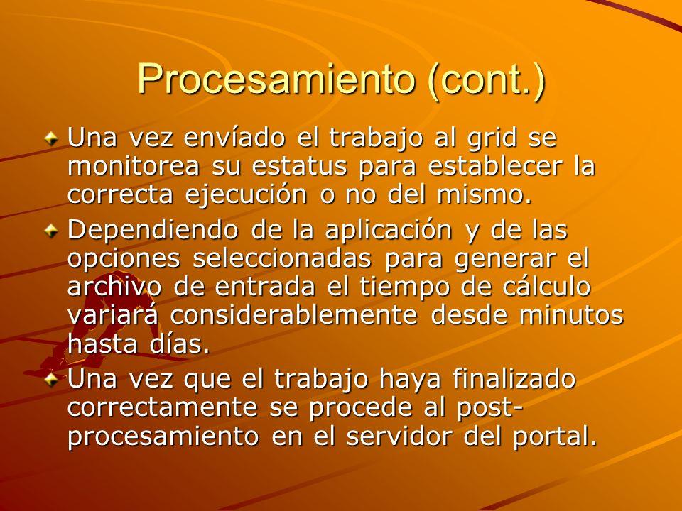 Procesamiento (cont.) Una vez envíado el trabajo al grid se monitorea su estatus para establecer la correcta ejecución o no del mismo.