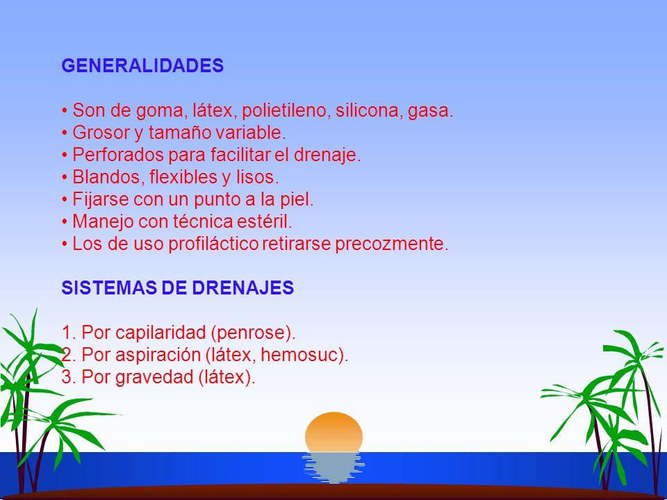 GENERALIDADES Son de goma, látex, polietileno, silicona, gasa. Grosor y tamaño variable. Perforados para facilitar el drenaje.