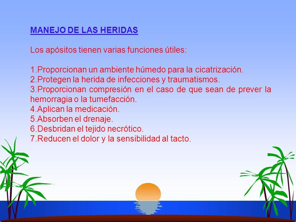 MANEJO DE LAS HERIDAS Los apósitos tienen varias funciones útiles: 1.Proporcionan un ambiente húmedo para la cicatrización.