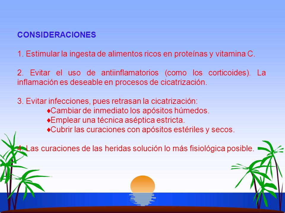 CONSIDERACIONES 1. Estimular la ingesta de alimentos ricos en proteínas y vitamina C.