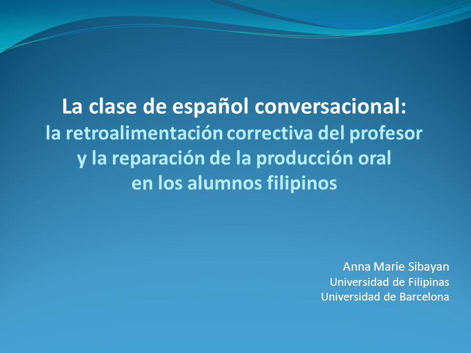 La clase de español conversacional: la retroalimentación correctiva del profesor y la reparación de la producción oral en los alumnos filipinos