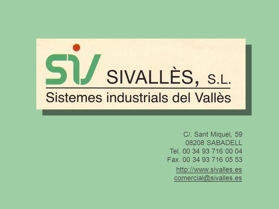 C/. Sant Miquel, 59 08208 SABADELL. Tel. 00 34 93 716 00 04. Fax. 00 34 93 716 05 53. http://www.sivalles.es.