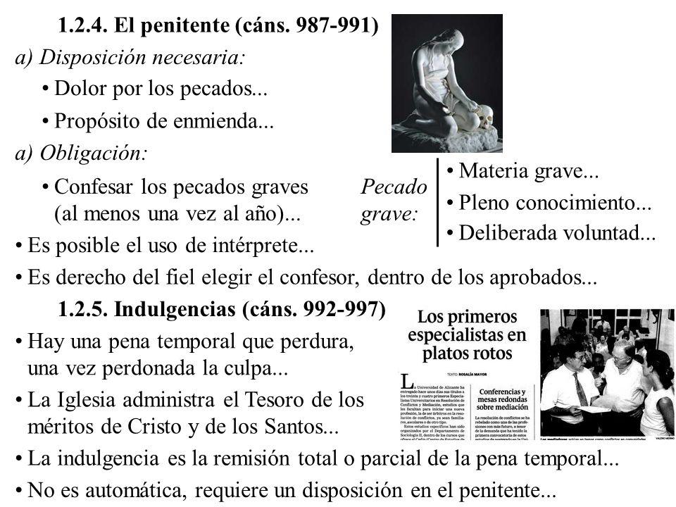 1.2.4. El penitente (cáns. 987-991) a) Disposición necesaria: Dolor por los pecados... Propósito de enmienda...