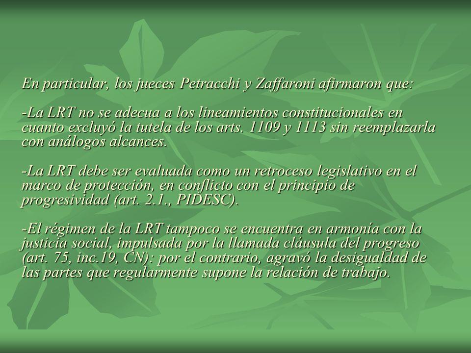 En particular, los jueces Petracchi y Zaffaroni afirmaron que: -La LRT no se adecua a los lineamientos constitucionales en cuanto excluyó la tutela de los arts.