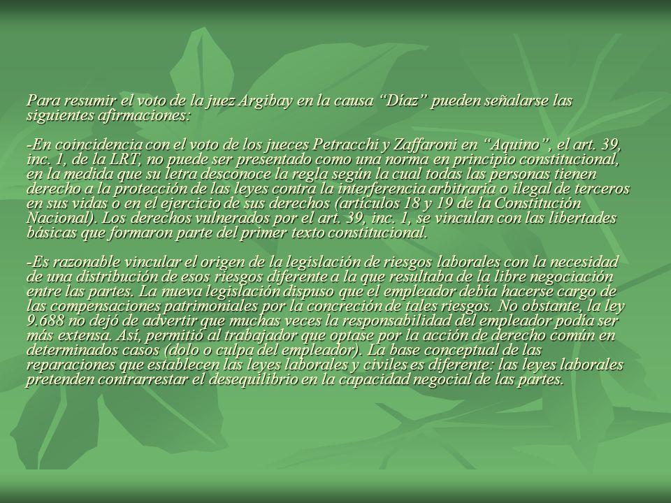 Para resumir el voto de la juez Argibay en la causa Díaz pueden señalarse las siguientes afirmaciones: -En coincidencia con el voto de los jueces Petracchi y Zaffaroni en Aquino , el art.