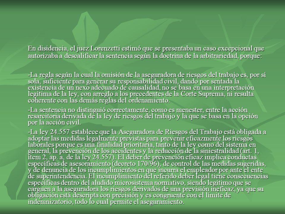 En disidencia, el juez Lorenzetti estimó que se presentaba un caso excepcional que autorizaba a descalificar la sentencia según la doctrina de la arbitrariedad, porque: