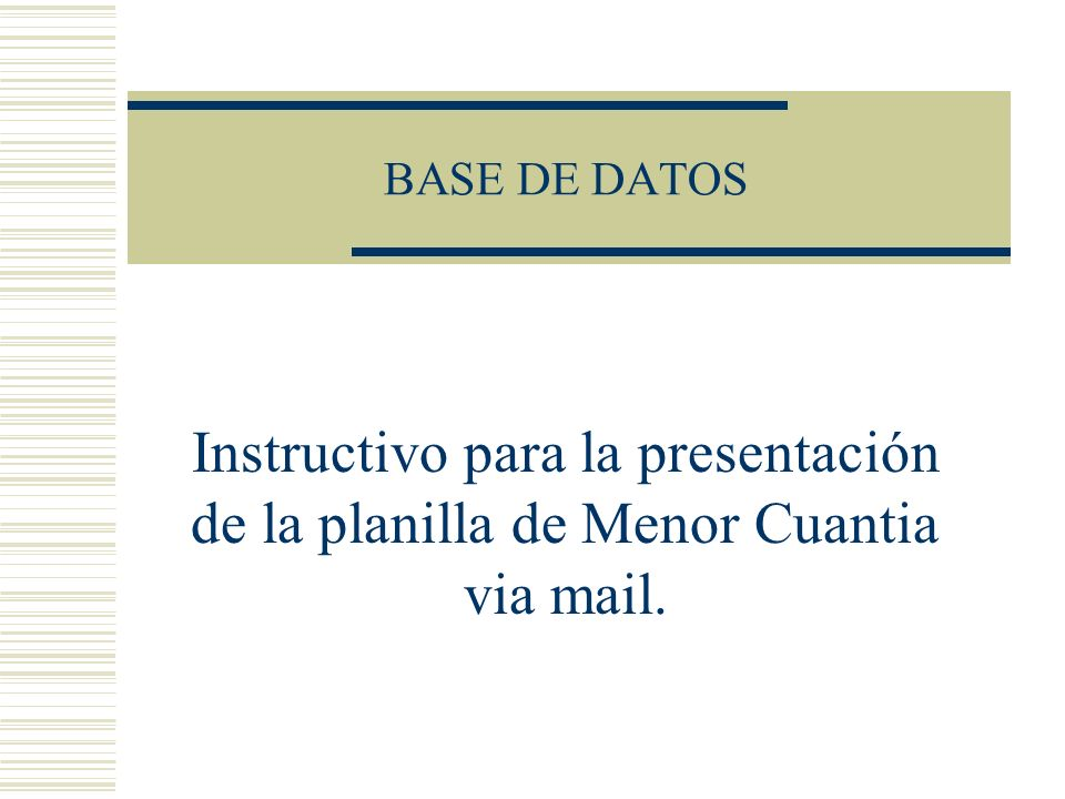 BASE DE DATOS Instructivo para la presentación de la planilla de Menor Cuantia via mail.
