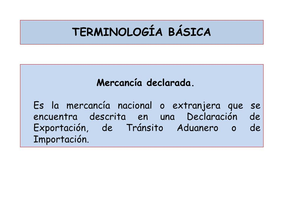 TERMINOLOGÍA BÁSICA Mercancía declarada.