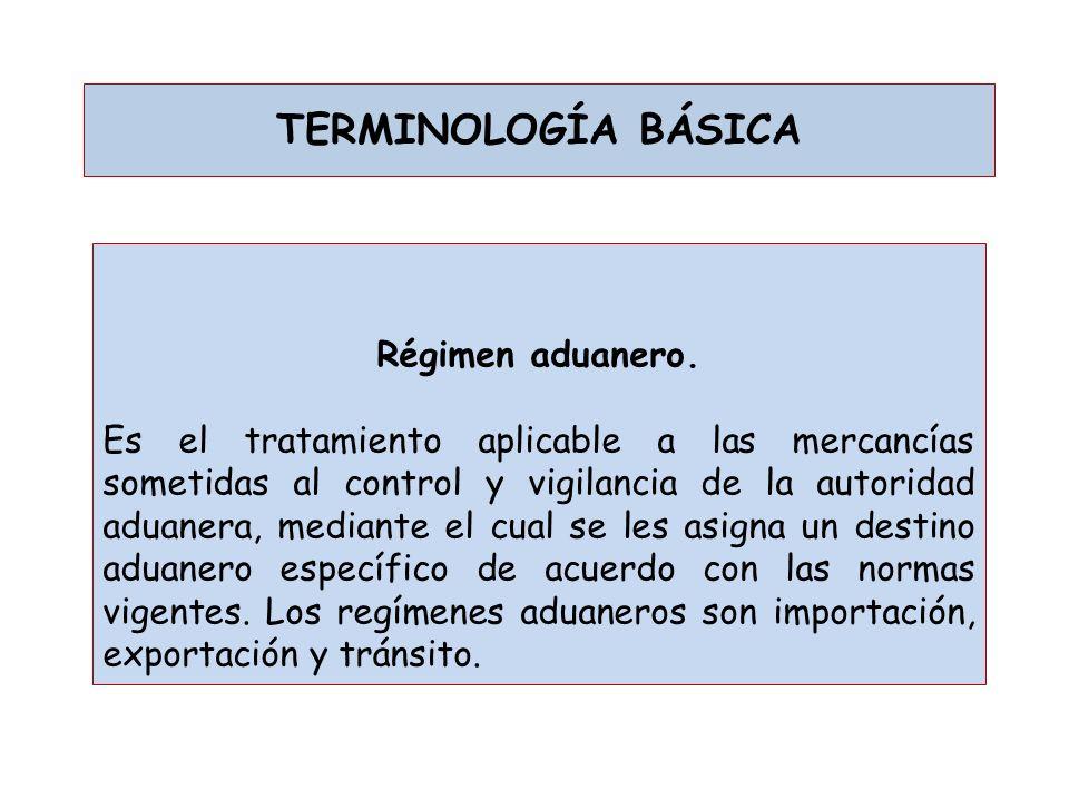 TERMINOLOGÍA BÁSICA Régimen aduanero.