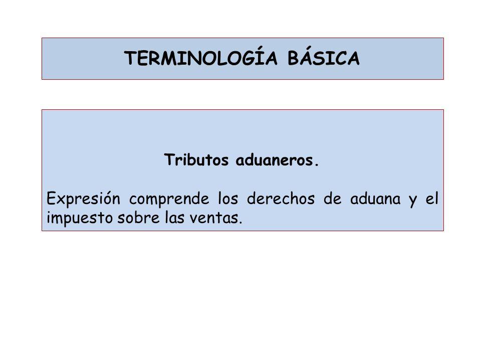 TERMINOLOGÍA BÁSICA Tributos aduaneros.