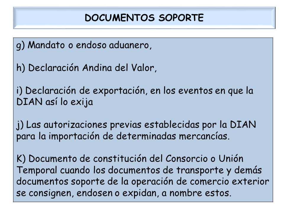 g) Mandato o endoso aduanero, h) Declaración Andina del Valor,