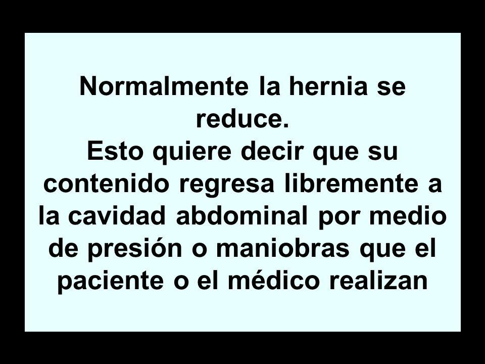 Normalmente la hernia se reduce