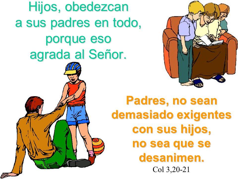 Hijos, obedezcan a sus padres en todo, porque eso agrada al Señor.