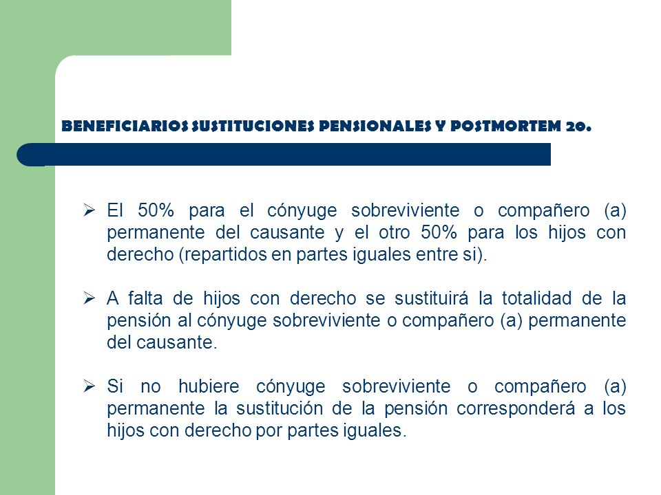 BENEFICIARIOS SUSTITUCIONES PENSIONALES Y POSTMORTEM 20.