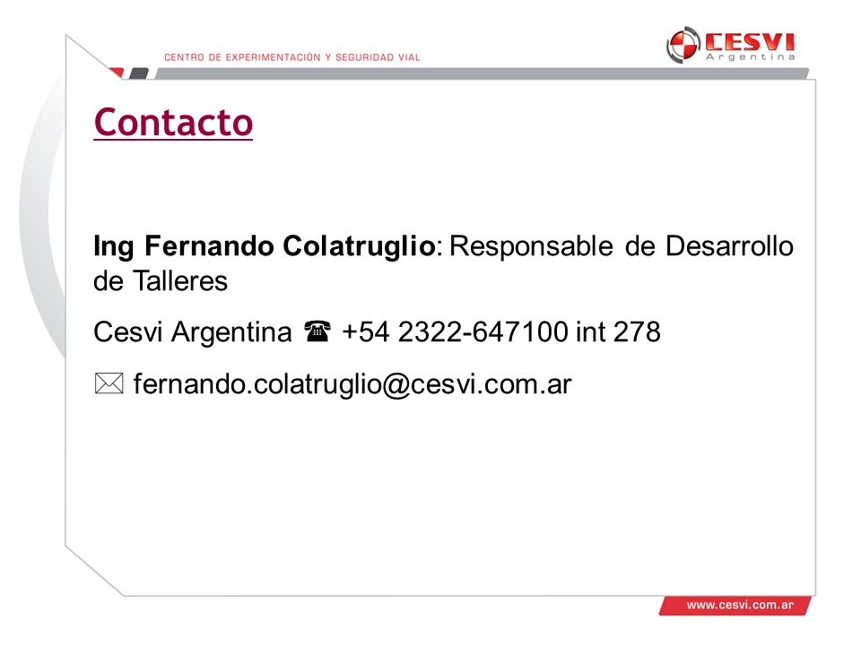 Contacto Ing Fernando Colatruglio: Responsable de Desarrollo de Talleres. Cesvi Argentina  +54 2322-647100 int 278.