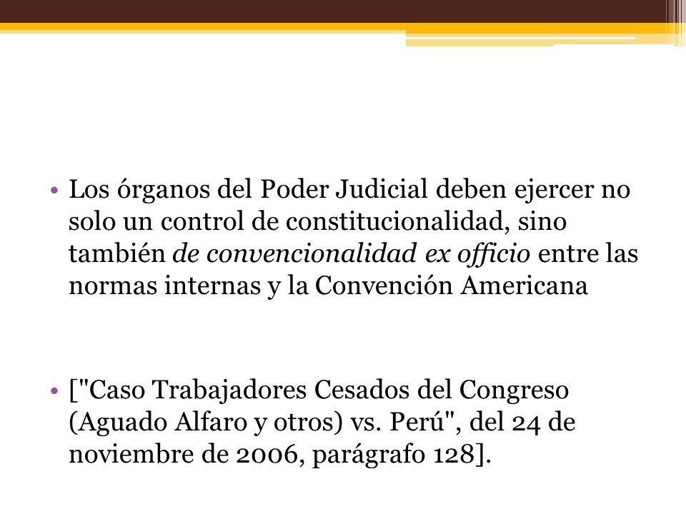 Los órganos del Poder Judicial deben ejercer no solo un control de constitucionalidad, sino también de convencionalidad ex officio entre las normas internas y la Convención Americana