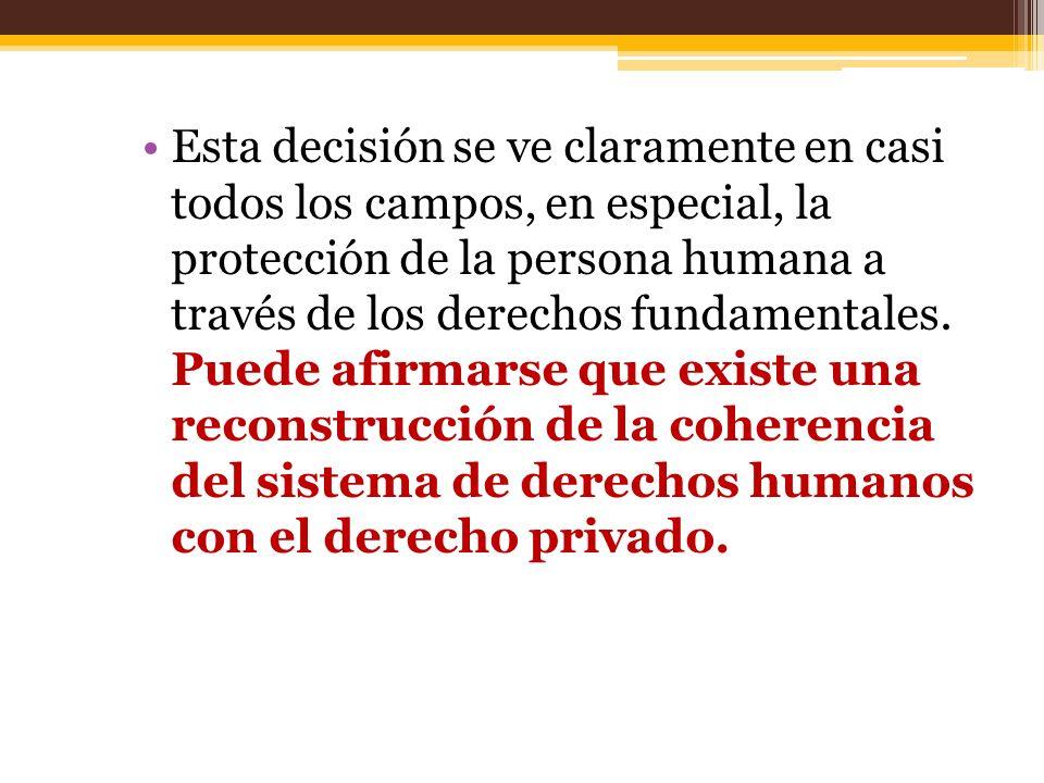 Esta decisión se ve claramente en casi todos los campos, en especial, la protección de la persona humana a través de los derechos fundamentales.