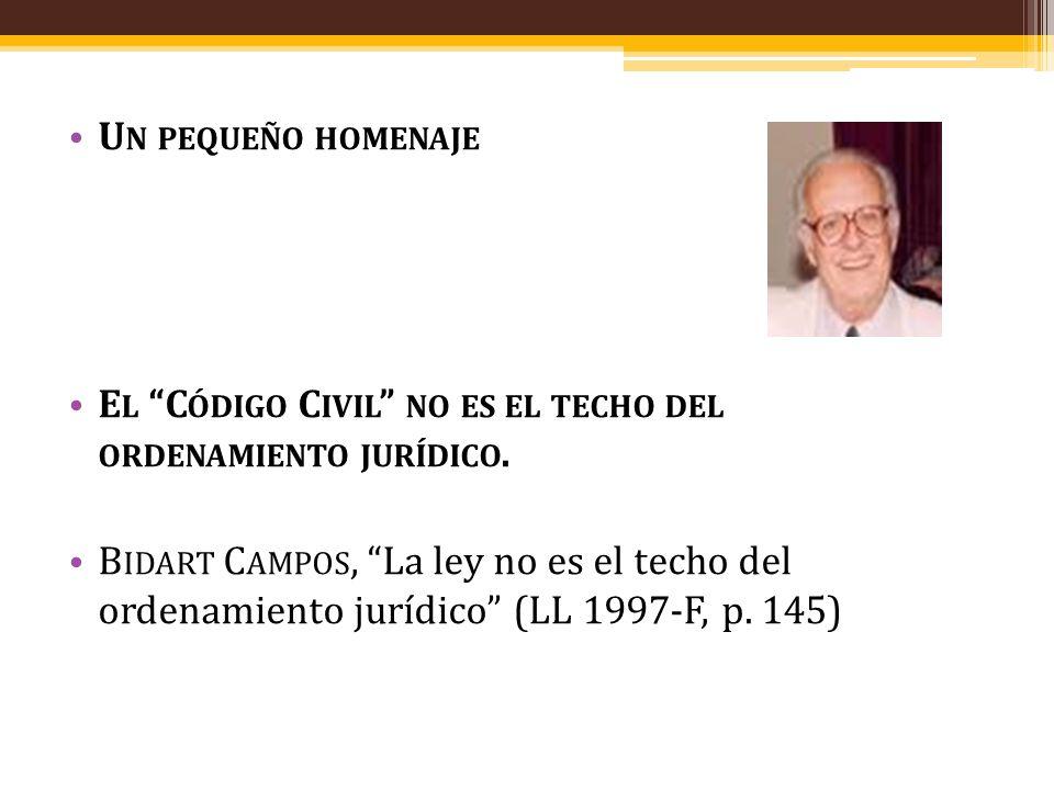 Un pequeño homenaje El Código Civil no es el techo del ordenamiento jurídico.