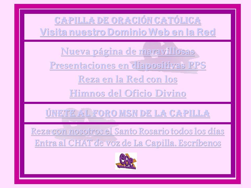CAPILLA DE ORACIÓN CATÓLICA Visita nuestro Dominio Web en la Red