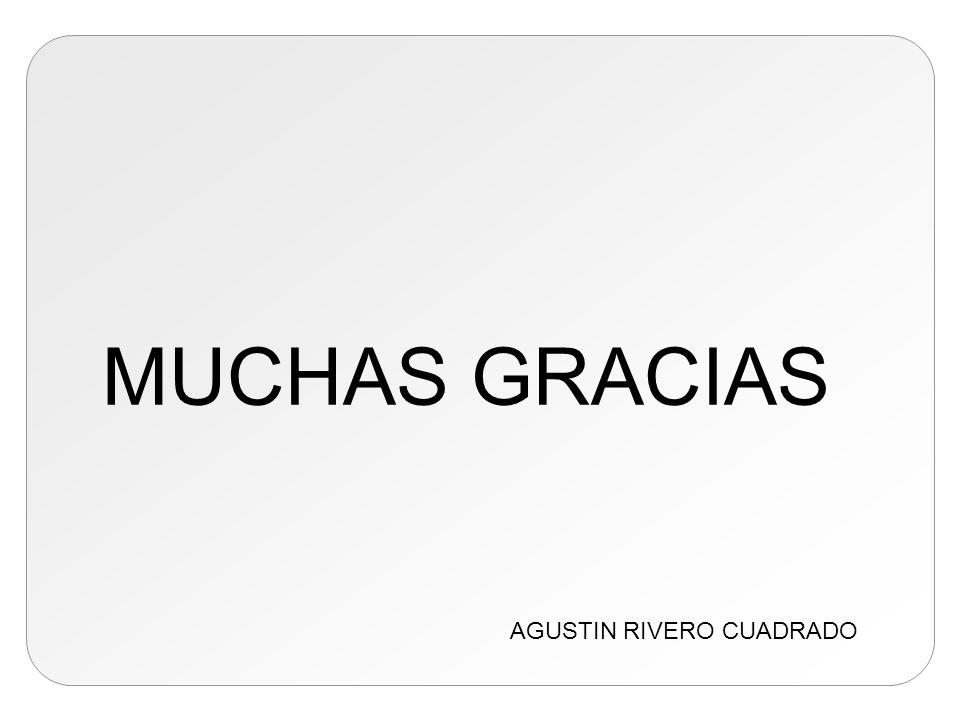 MUCHAS GRACIAS AGUSTIN RIVERO CUADRADO