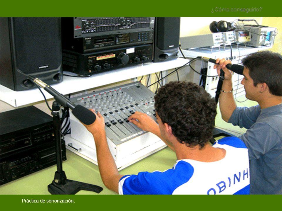 ¿Cómo conseguirlo Práctica de sonorización.