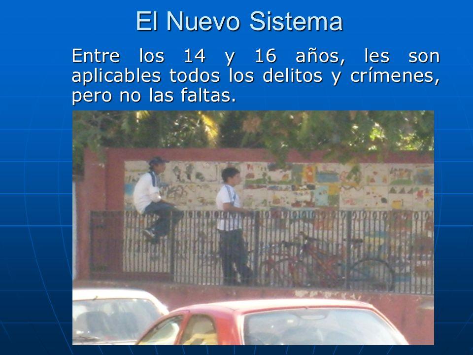 El Nuevo Sistema Entre los 14 y 16 años, les son aplicables todos los delitos y crímenes, pero no las faltas.