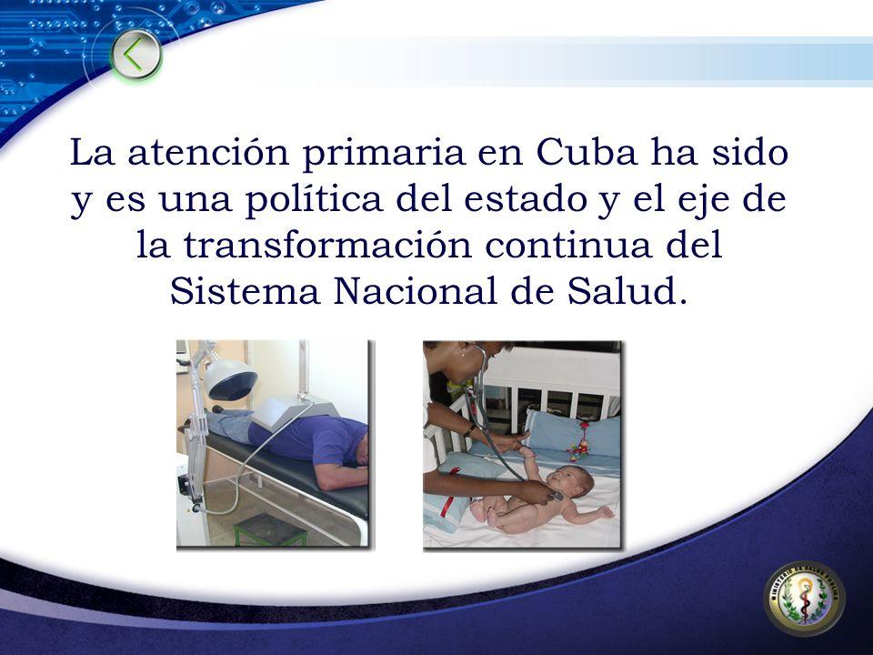 La atención primaria en Cuba ha sido y es una política del estado y el eje de la transformación continua del Sistema Nacional de Salud.