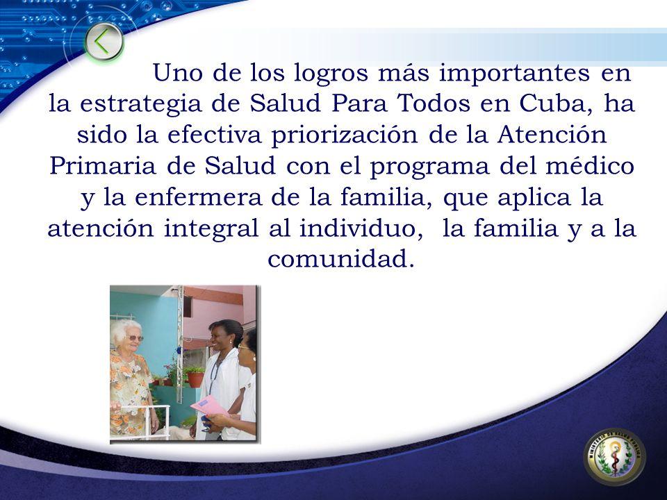 Uno de los logros más importantes en la estrategia de Salud Para Todos en Cuba, ha sido la efectiva priorización de la Atención Primaria de Salud con el programa del médico y la enfermera de la familia, que aplica la atención integral al individuo, la familia y a la comunidad.