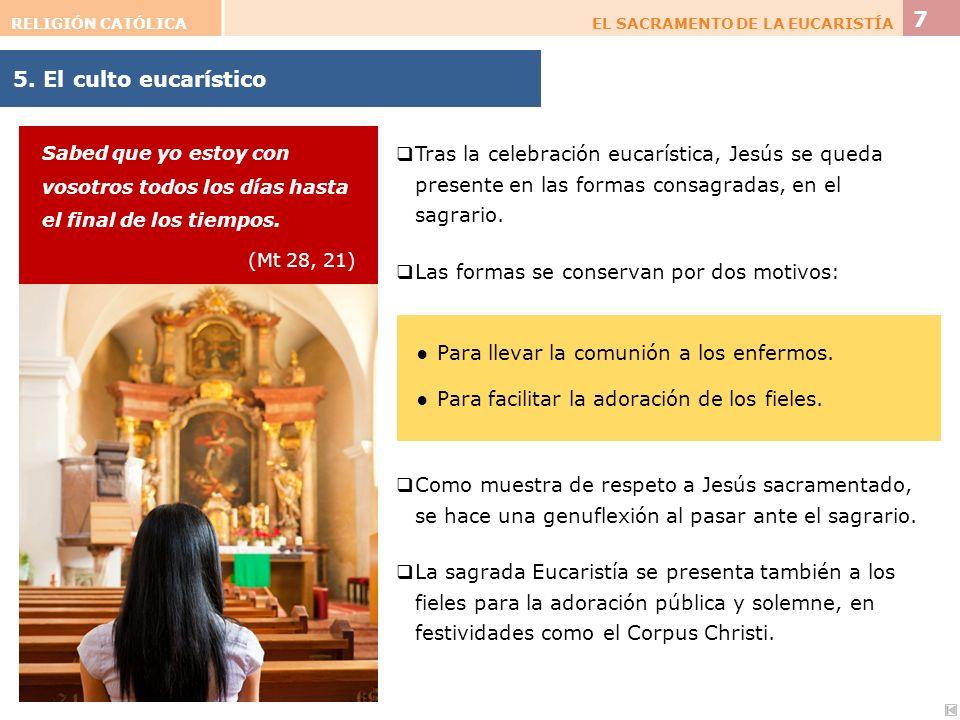 RELIGIÓN CATÓLICA EL SACRAMENTO DE LA EUCARISTÍA. 7. 5. El culto eucarístico.