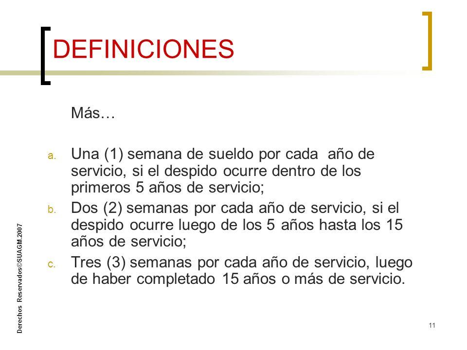 DEFINICIONES Más… Una (1) semana de sueldo por cada año de servicio, si el despido ocurre dentro de los primeros 5 años de servicio;