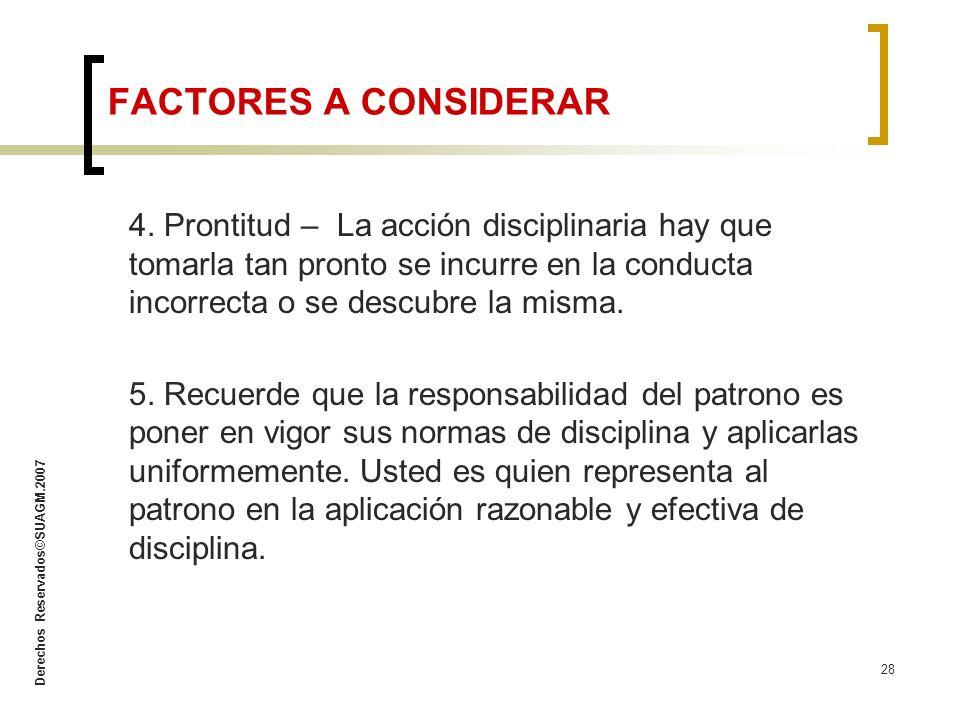 FACTORES A CONSIDERAR 4. Prontitud – La acción disciplinaria hay que tomarla tan pronto se incurre en la conducta incorrecta o se descubre la misma.