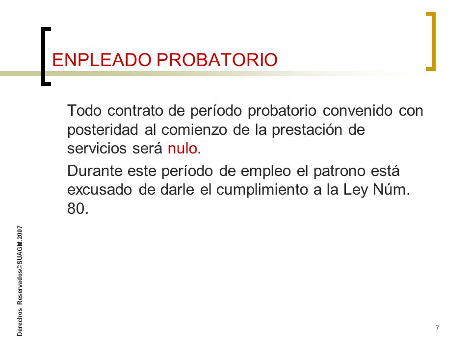 ENPLEADO PROBATORIO Todo contrato de período probatorio convenido con posteridad al comienzo de la prestación de servicios será nulo.