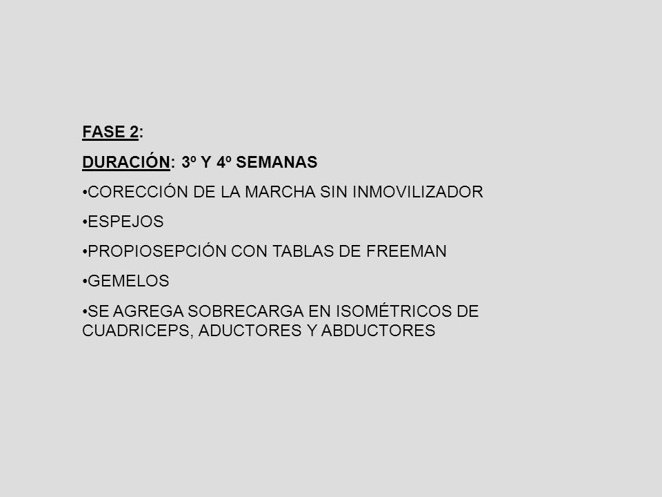 FASE 2: DURACIÓN: 3º Y 4º SEMANAS. CORECCIÓN DE LA MARCHA SIN INMOVILIZADOR. ESPEJOS. PROPIOSEPCIÓN CON TABLAS DE FREEMAN.