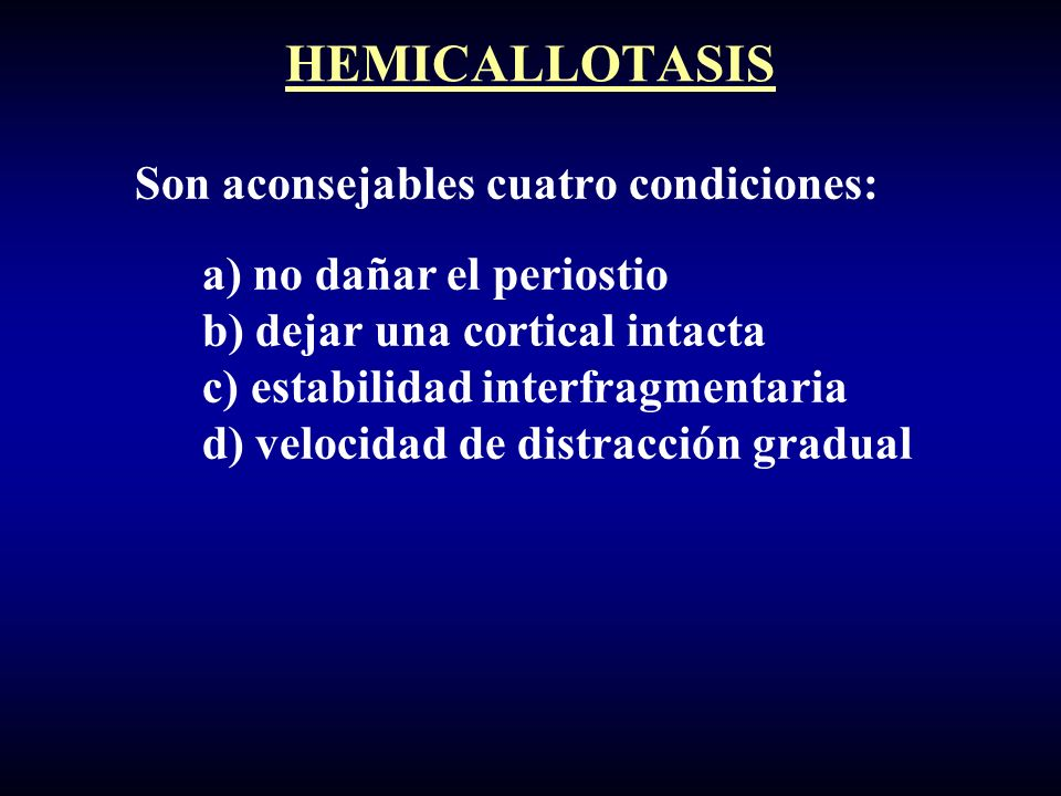 HEMICALLOTASIS Son aconsejables cuatro condiciones: