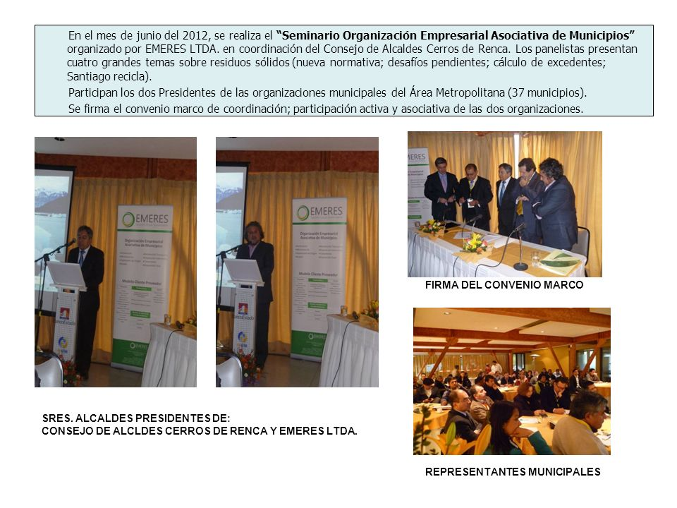 En el mes de junio del 2012, se realiza el Seminario Organización Empresarial Asociativa de Municipios organizado por EMERES LTDA. en coordinación del Consejo de Alcaldes Cerros de Renca. Los panelistas presentan cuatro grandes temas sobre residuos sólidos (nueva normativa; desafíos pendientes; cálculo de excedentes; Santiago recicla).