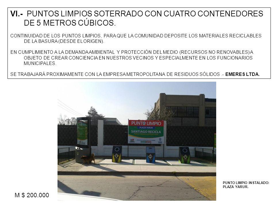 VI.- PUNTOS LIMPIOS SOTERRADO CON CUATRO CONTENEDORES DE 5 METROS CÚBICOS.