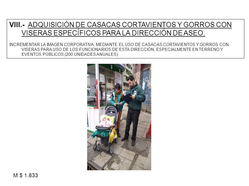 VIII.- ADQUISICIÓN DE CASACAS CORTAVIENTOS Y GORROS CON VISERAS ESPECÍFICOS PARA LA DIRECCIÓN DE ASEO.