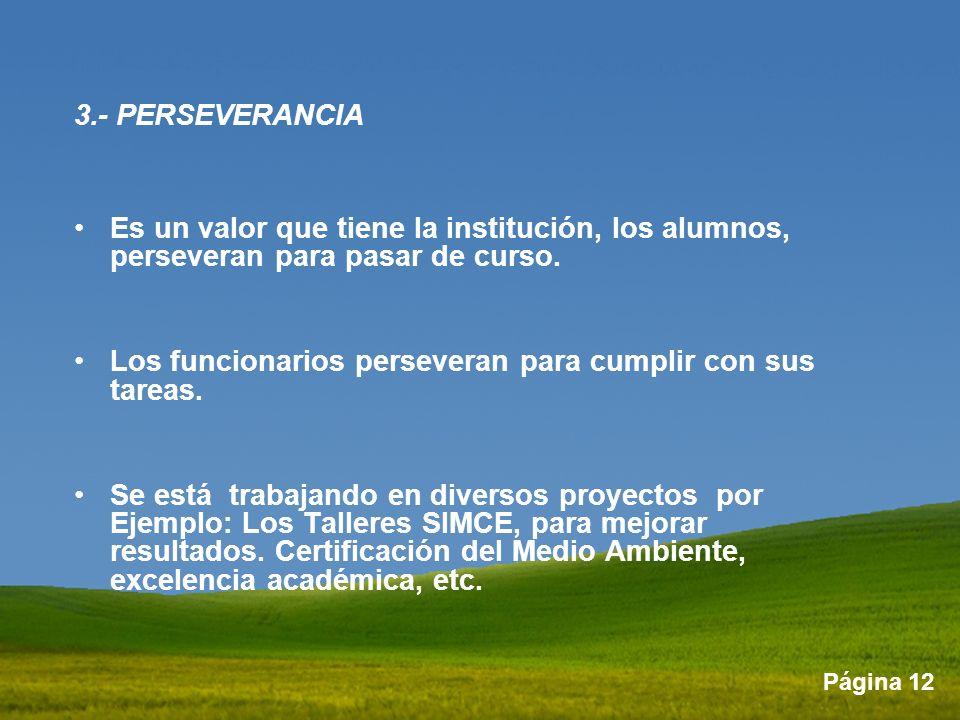 3.- PERSEVERANCIA Es un valor que tiene la institución, los alumnos, perseveran para pasar de curso.