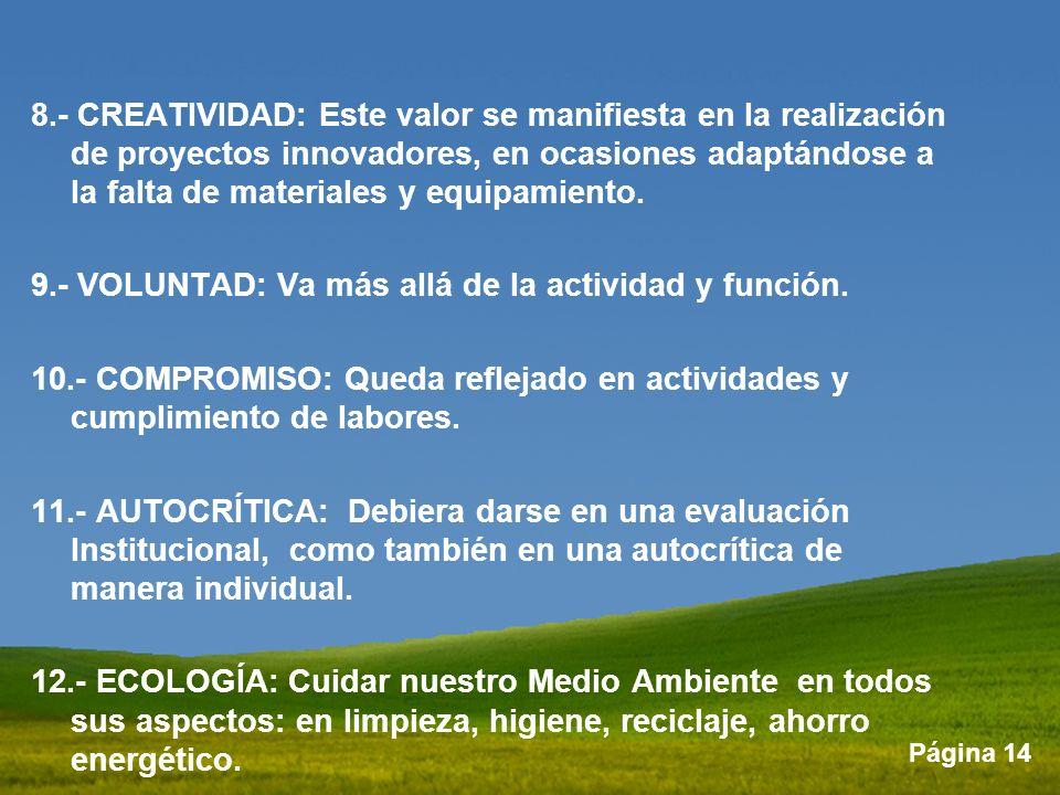 8.- CREATIVIDAD: Este valor se manifiesta en la realización de proyectos innovadores, en ocasiones adaptándose a la falta de materiales y equipamiento.