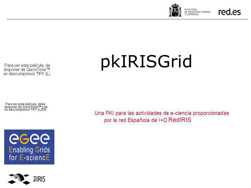 pkIRISGrid Una PKI para las actividades de e-ciencia proporcionadas por la red Española de I+D RedIRIS.