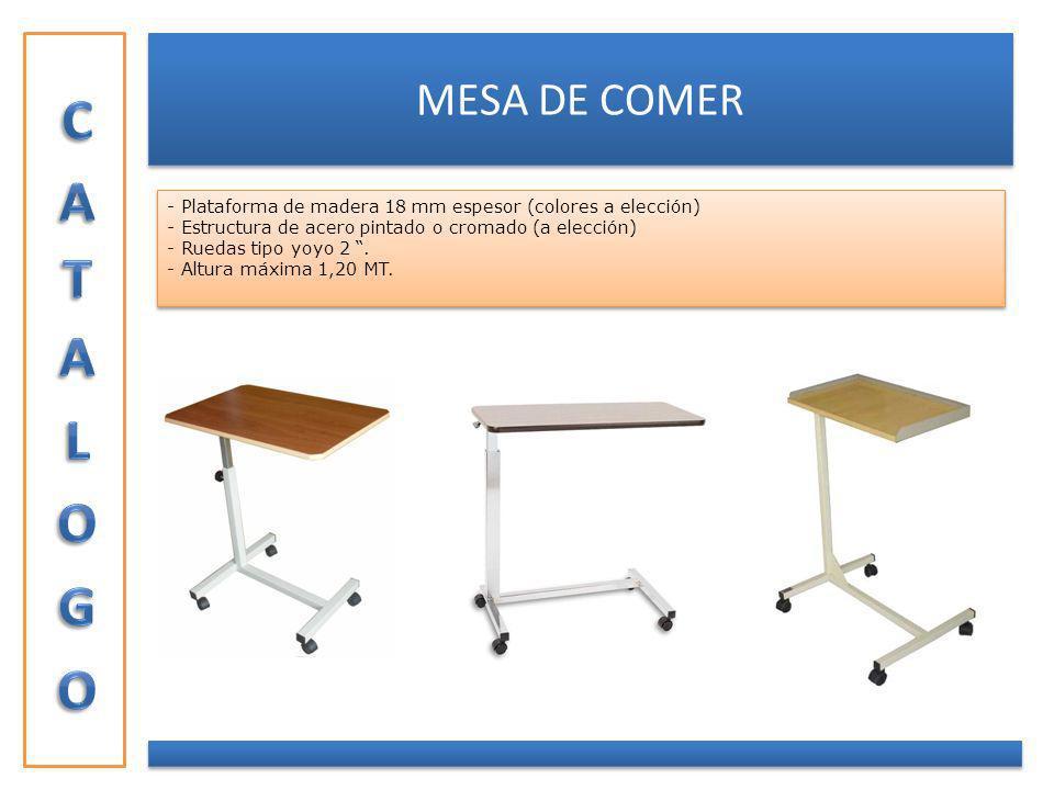 CATALOGO MESA DE COMER. - Plataforma de madera 18 mm espesor (colores a elección) Estructura de acero pintado o cromado (a elección)