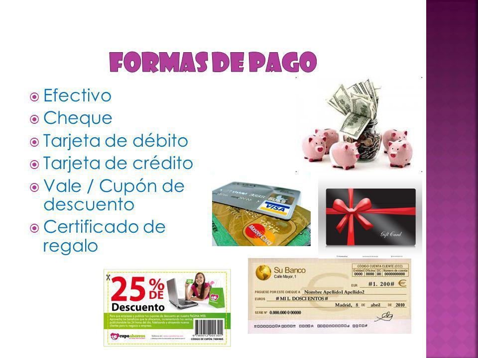 Formas de pago Efectivo Cheque Tarjeta de débito Tarjeta de crédito