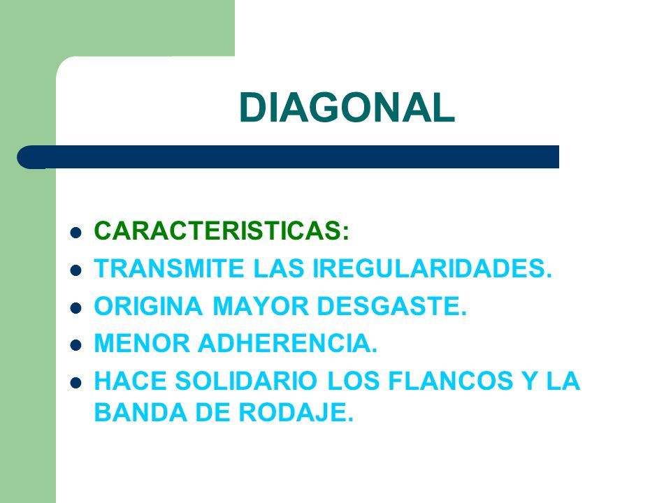 DIAGONAL CARACTERISTICAS: TRANSMITE LAS IREGULARIDADES.