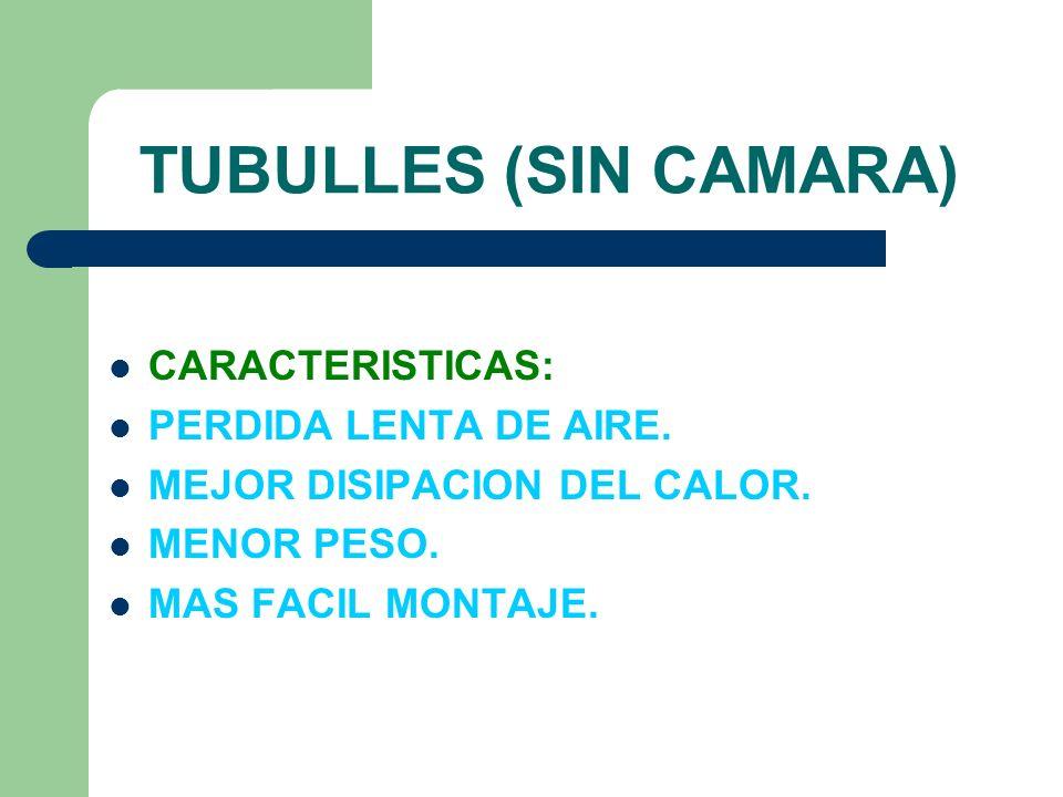 TUBULLES (SIN CAMARA) CARACTERISTICAS: PERDIDA LENTA DE AIRE.