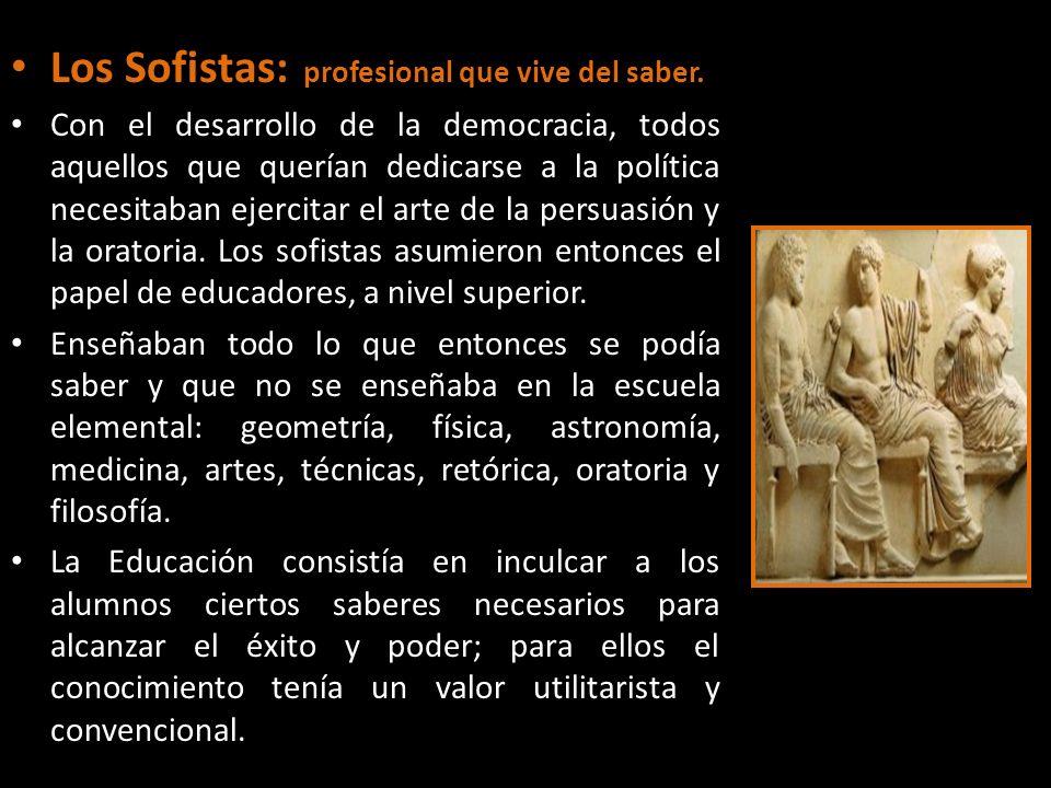 Los Sofistas:(profesional que vive del saber.