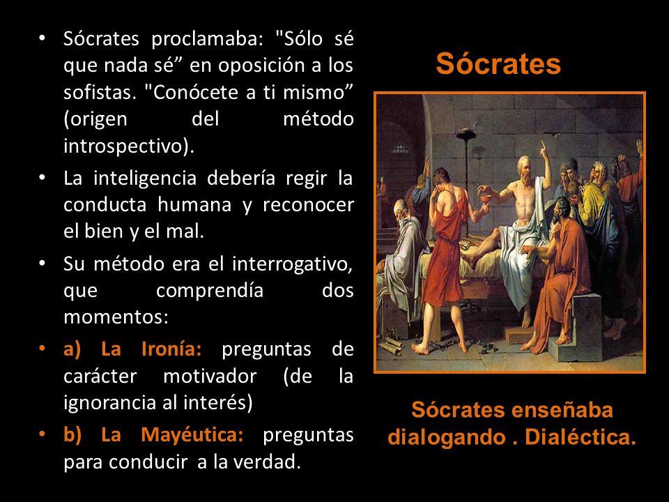 Sócrates enseñaba dialogando . Dialéctica.
