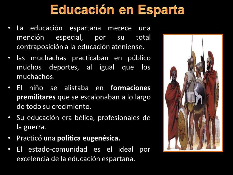 Educación en Esparta La educación espartana merece una mención especial, por su total contraposición a la educación ateniense.
